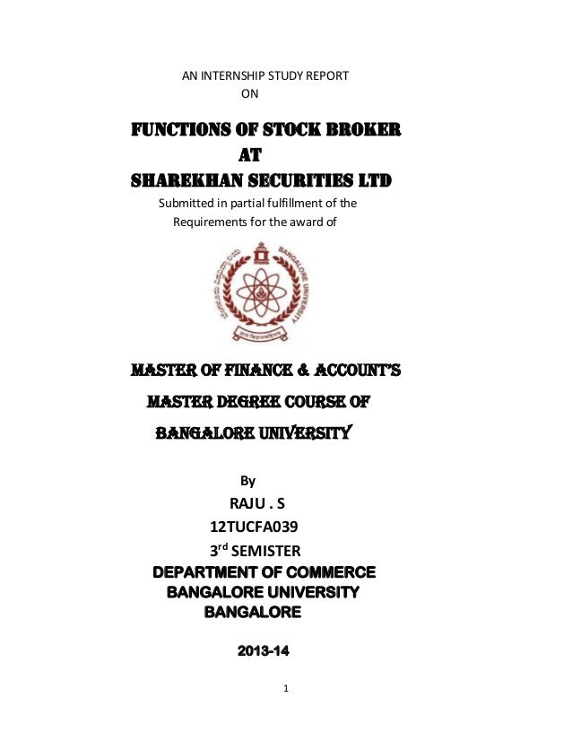 AN INTERNSHIP STUDY REPORT ON  FUNCTIONS OF STOCK BROKER AT SHAREKHAN SECURITIES LTD Submitted in partial fulfillment of t...