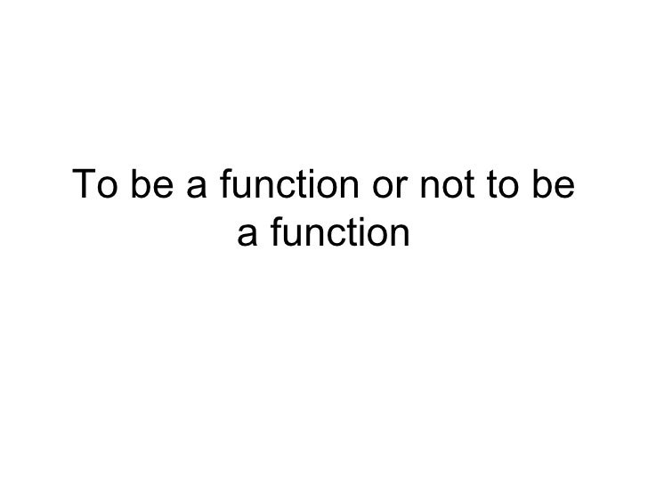 To be a function or not to be a function