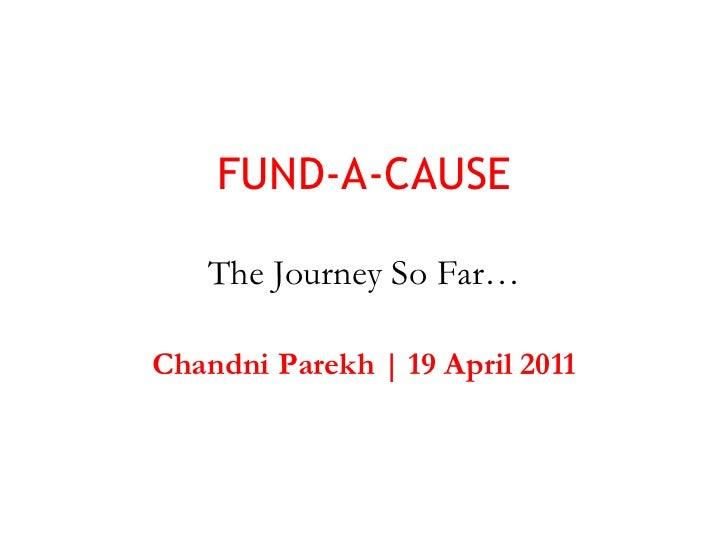 FUND-A-CAUSE The Journey So Far… Chandni Parekh | 19 April 2011