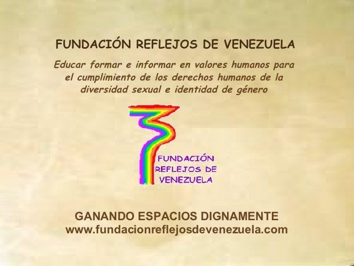 FUNDACIÓN REFLEJOS DE VENEZUELA Educar formar e informar en valores humanos para el cumplimiento de los derechos humanos d...