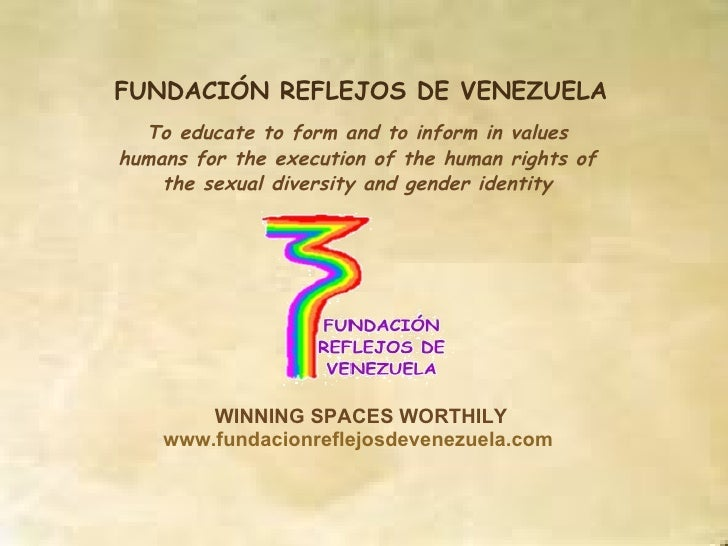 FUNDACIÓN REFLEJOS DE VENEZUELA To educate to form and to inform in values humans for the execution of the human rights of...