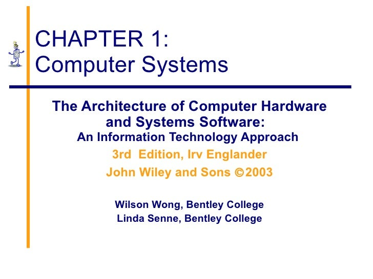 CHAPTER 1: Computer Systems The Architecture of Computer Hardware and Systems Software:  An Information Technology Approac...