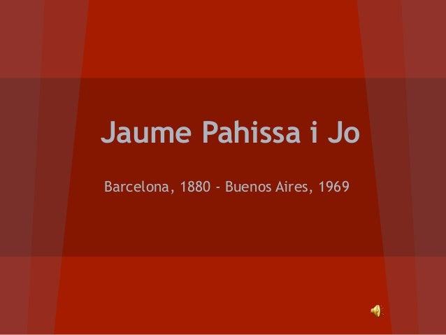 Jaume Pahissa i Jo Barcelona, 1880 - Buenos Aires, 1969