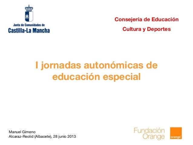 Manuel Gimeno Alcaraz-Reolid (Albacete), 28 junio 2013 I jornadas autonómicas de educación especial Consejería de Educació...