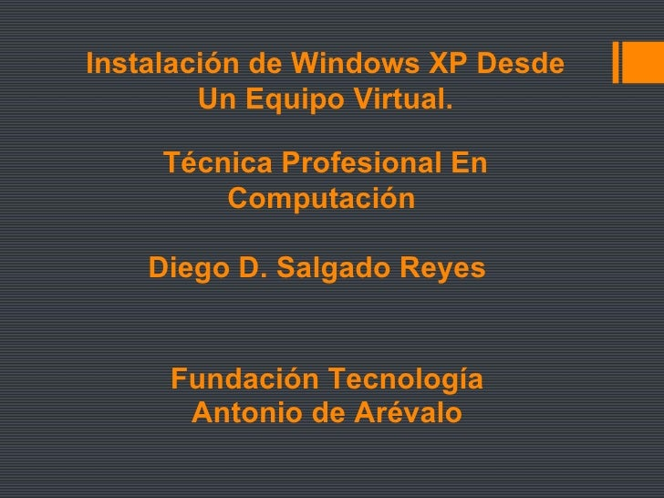 Fundación Tecnología  Antonio de Arévalo  Técnica Profesional En Computación  Diego D. Salgado Reyes  Instalación de Windo...