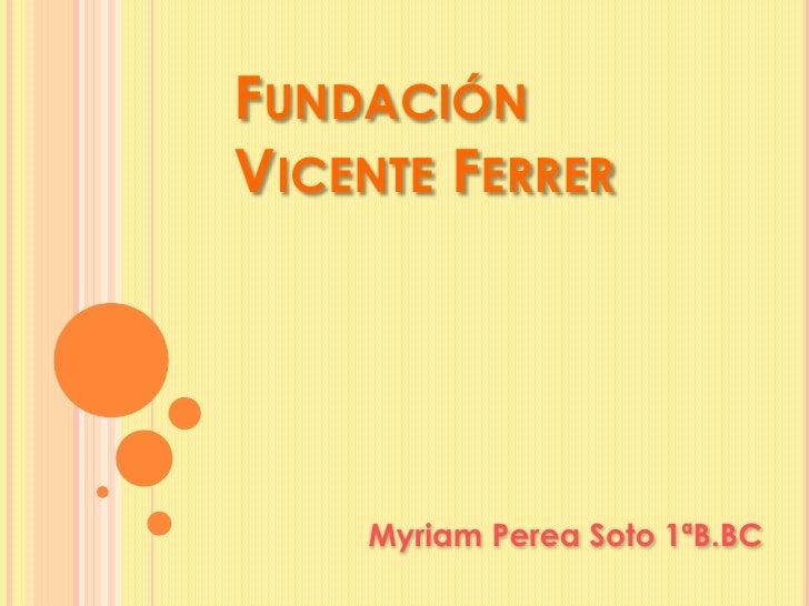 Fundación Vicente Ferrer<br />Myriam Perea Soto 1ªB.BC<br />