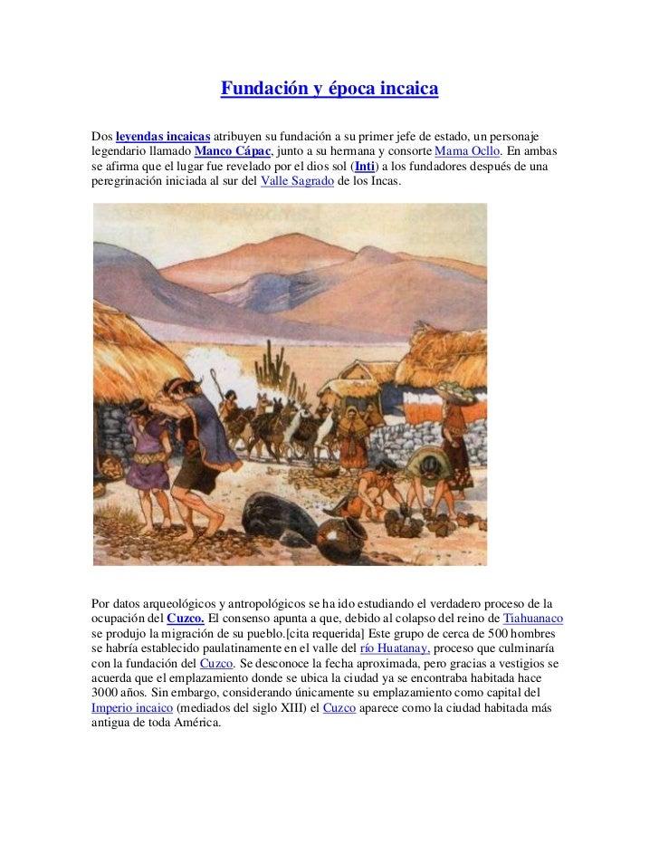 Fundación y época incaicaDos leyendas incaicas atribuyen su fundación a su primer jefe de estado, un personajelegendario l...