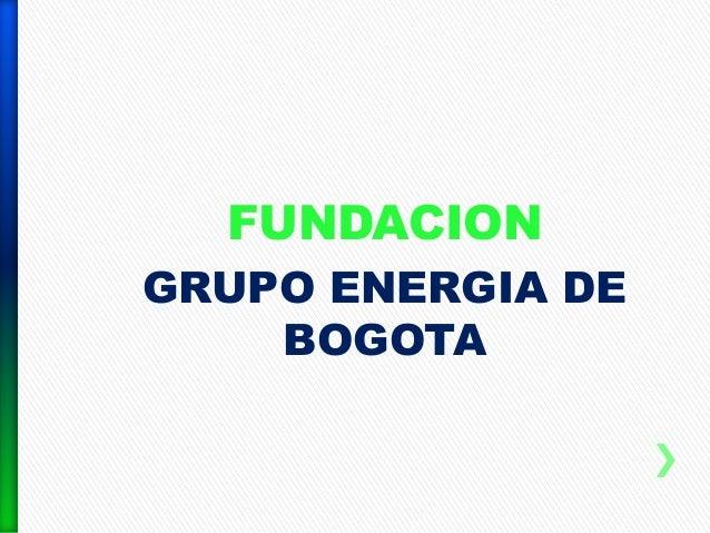 FUNDACIONGRUPO ENERGIA DE    BOGOTA