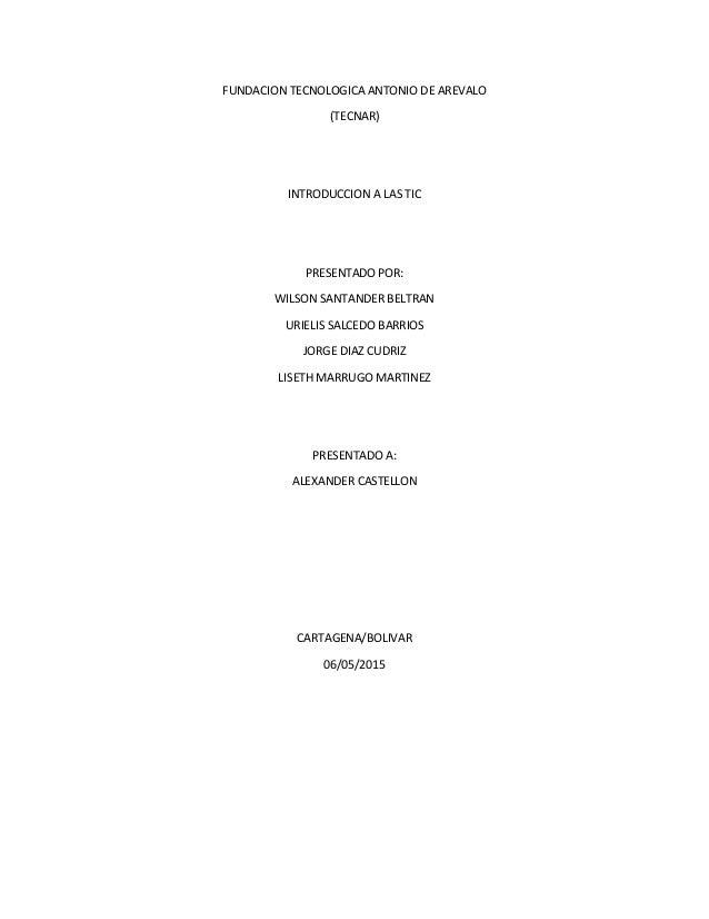 FUNDACION TECNOLOGICA ANTONIO DE AREVALO (TECNAR) INTRODUCCION A LAS TIC PRESENTADO POR: WILSON SANTANDER BELTRAN URIELIS ...