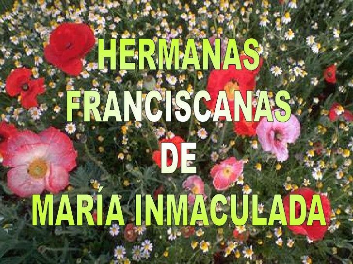 HERMANAS<br />FRANCISCANAS<br />DE<br />MARÍA INMACULADA<br />