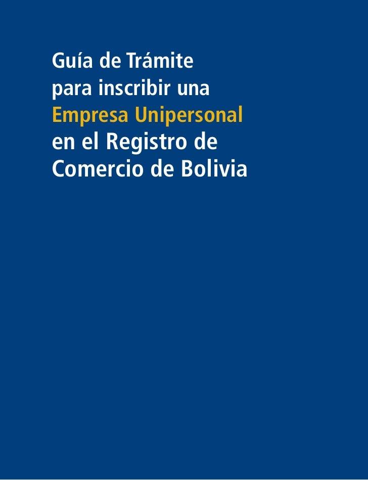 Guía de Trámitepara inscribir unaEmpresa Unipersonalen el Registro deComercio de Bolivia