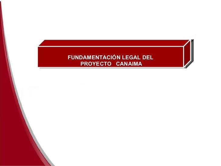 FUNDAMENTACIÓN LEGAL DEL PROYECTO  CANAIMA