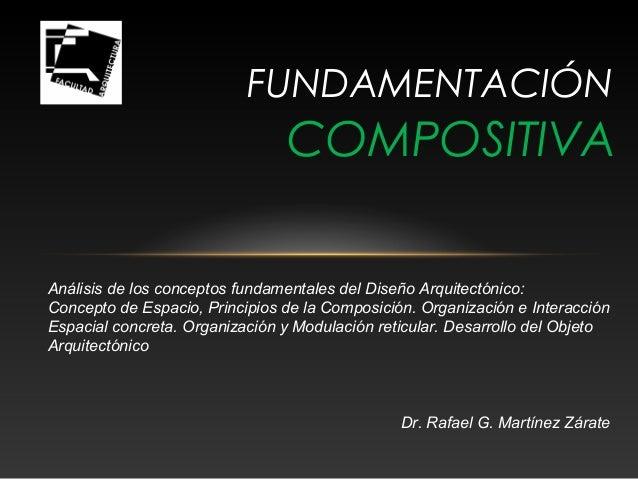 FUNDAMENTACIÓN COMPOSITIVA Análisis de los conceptos fundamentales del Diseño Arquitectónico: Concepto de Espacio, Princip...