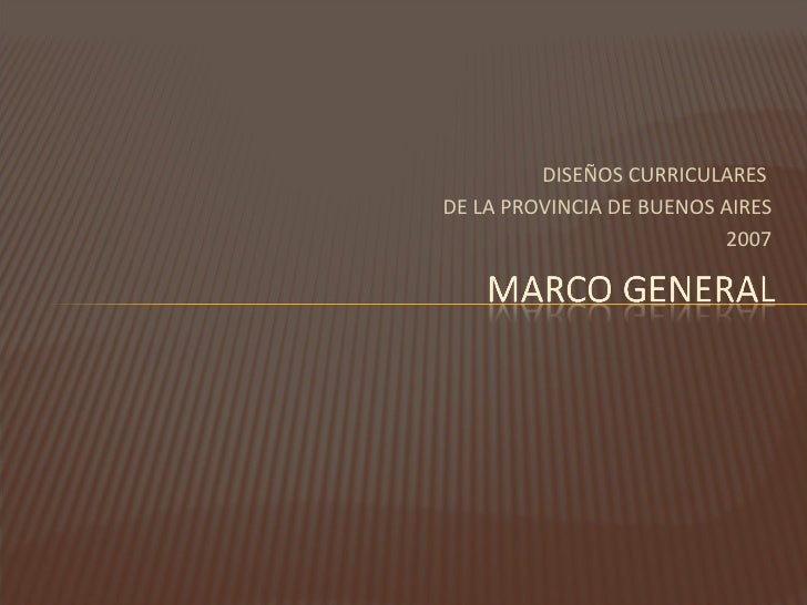 DISEÑOS CURRICULARESDE LA PROVINCIA DE BUENOS AIRES                          2007