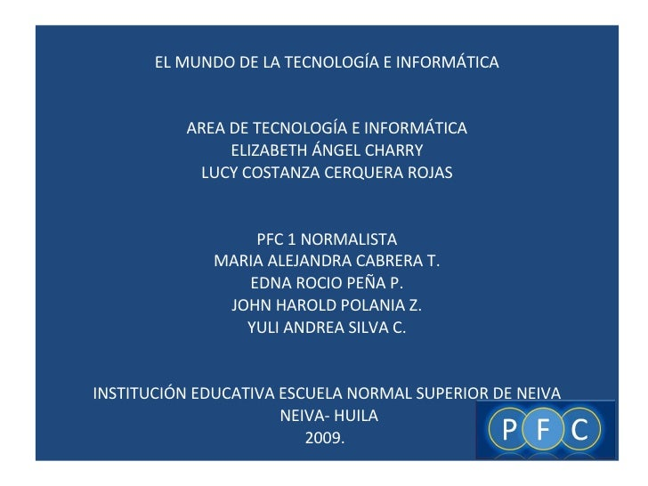 <ul><li>EL MUNDO DE LA TECNOLOGÍA E INFORMÁTICA </li></ul><ul><li>AREA DE TECNOLOGÍA E INFORMÁTICA </li></ul><ul><li>ELIZA...