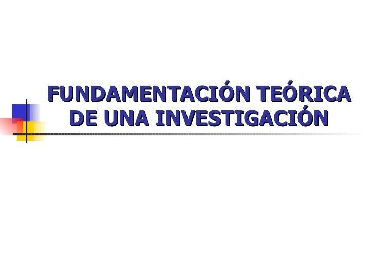 FUNDAMENTACIÓN TEÓRICA  DE UNA INVESTIGACIÓN