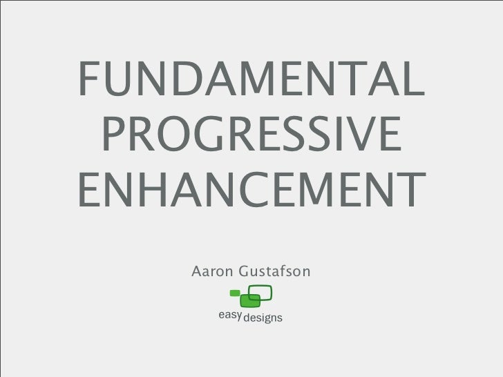FUNDAMENTAL  PROGRESSIVE ENHANCEMENT    Aaron Gustafson