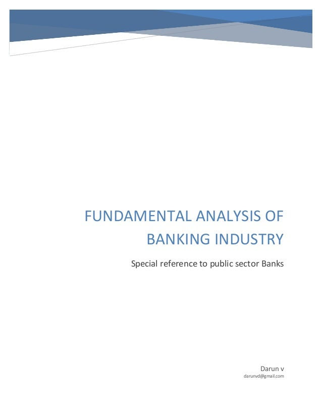 fundamental analysis of banking stocks Page no 1 executive summary 4 2 objective of project 3 research methodology and sampling technique 4 data analysis and interpretation 5 findings and suggestions 6 conclusion 7 bibliography executive summary fundamental &technical analysis of banking stocks is the systematic study of the.