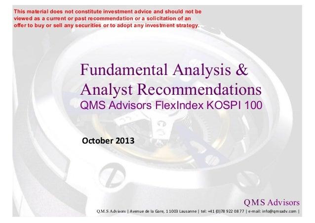 Fundamental Analysis & Analyst Recommendations QMS Advisors FlexIndex KOSPI 100 October 2013 Q.M.S Advisors Q.M.S Advisors...