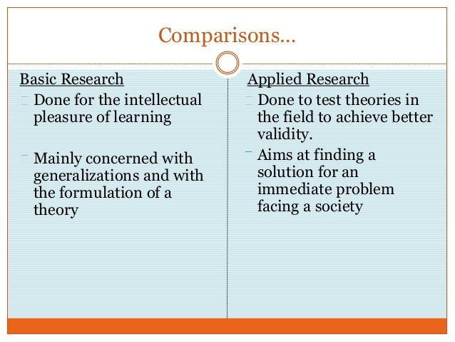 similarities and differences between basic and applied research Applied research concerns itself with the real world: solving  of choice  somewhat resembles reality, in contrast to being completely academic.
