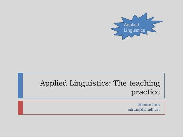 Applied Linguistics: The teaching practice Montse Irun mirun@dal.udl.cat