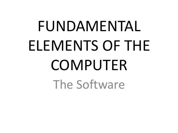 FUNDAMENTAL ELEMENTS OF THE COMPUTER<br />The Software<br />