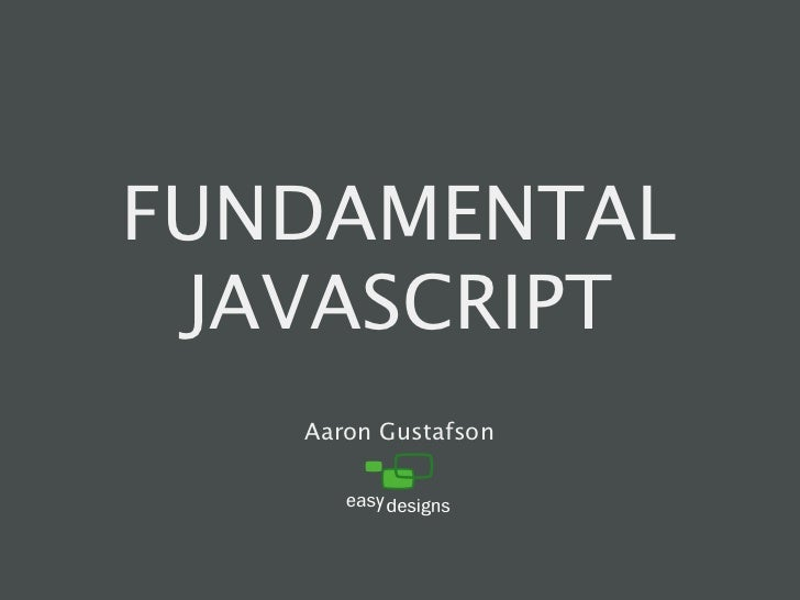 FUNDAMENTAL  JAVASCRIPT    Aaron Gustafson