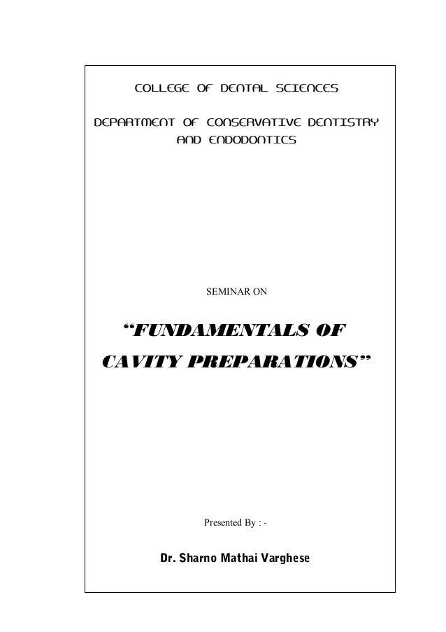 "COLLEGE OF DENTAL SCIENCES DEPARTMENT OF CONSERVATIVE DENTISTRY AND ENDODONTICS SEMINAR ON ""FUNDAMENTALS OF CAVITY PREPARA..."