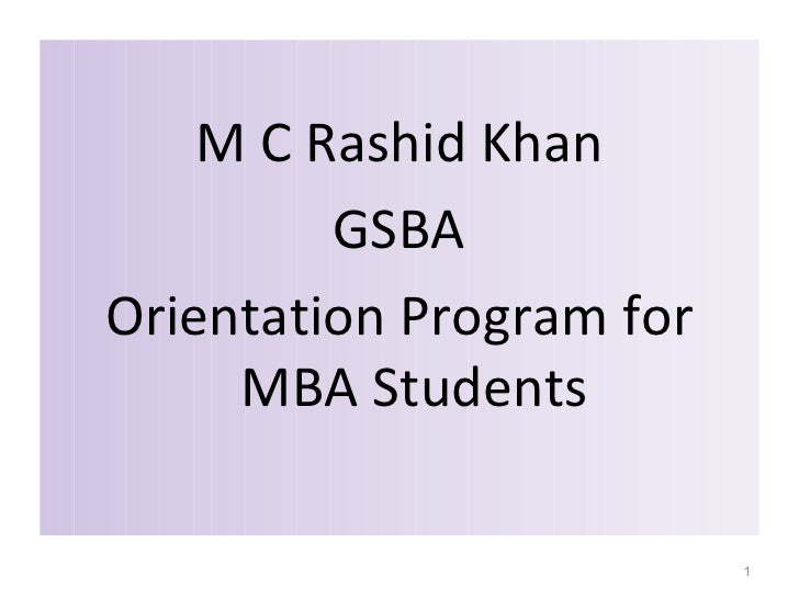 <ul><li>M C Rashid Khan </li></ul><ul><li>GSBA </li></ul><ul><li>Orientation Program for MBA Students </li></ul>