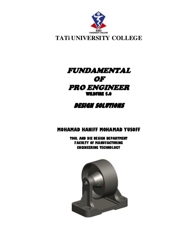 TATi UNIVERSITY COLLEGE FUNDAMENTAL OF PRO ENGINEER WILDFIRE 5.0 DESIGN SOLUTIONS MOHAMAD HANIFF MOHAMAD YUSOFF TOOL AND D...