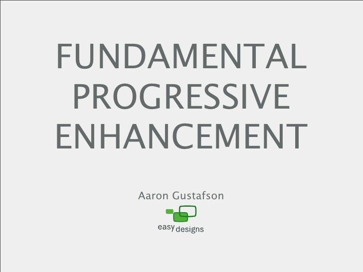 Fundamental Progressive Enhancement [Web Design World - Seattle 2009]