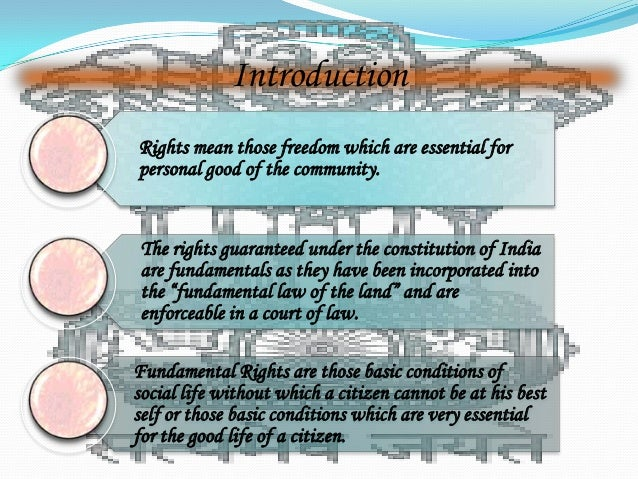 IntroductionRights mean those freedom which are essential forpersonal good of the community. The rights guaranteed under t...