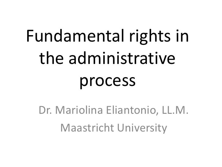 Fundamental rights in the administrative process<br />Dr. Mariolina Eliantonio, LL.M.<br />Maastricht University<br />
