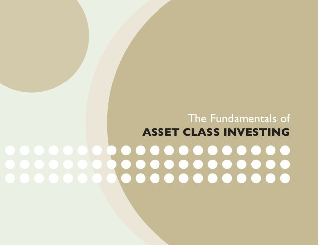 The Fundamentals ofASSET CLASS INVESTING