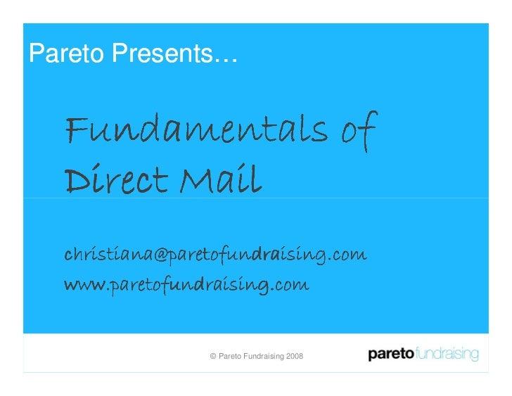 Pareto Presents…     Fundamentals of   Direct Mail   christiana@paretofundraising.com   www.paretofundraising.com         ...
