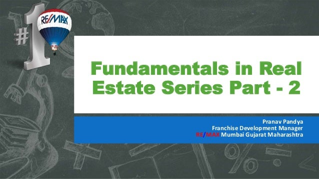 Fundamentals in Real Estate Series Part - 2 Pranav Pandya Franchise Development Manager RE/MAX Mumbai Gujarat Maharashtra