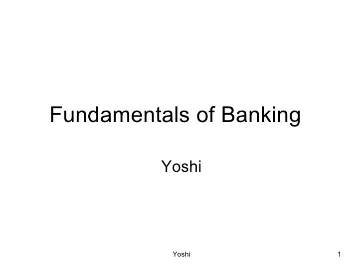 Fundamentals of Banking  Yoshi