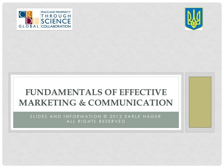 FUNDAMENTALS OF EFFECTIVEMARKETING & COMMUNICATION SLIDES AND INFORMATION © 2012 EARLE HAGER             ALL RIGHTS RESERVED