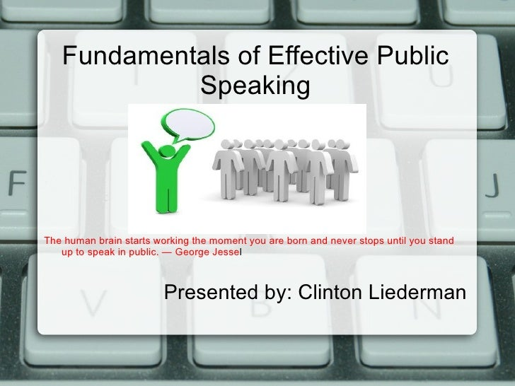 Fundamentals of Effective Public            SpeakingThe human brain starts working the moment you are born and never stops...