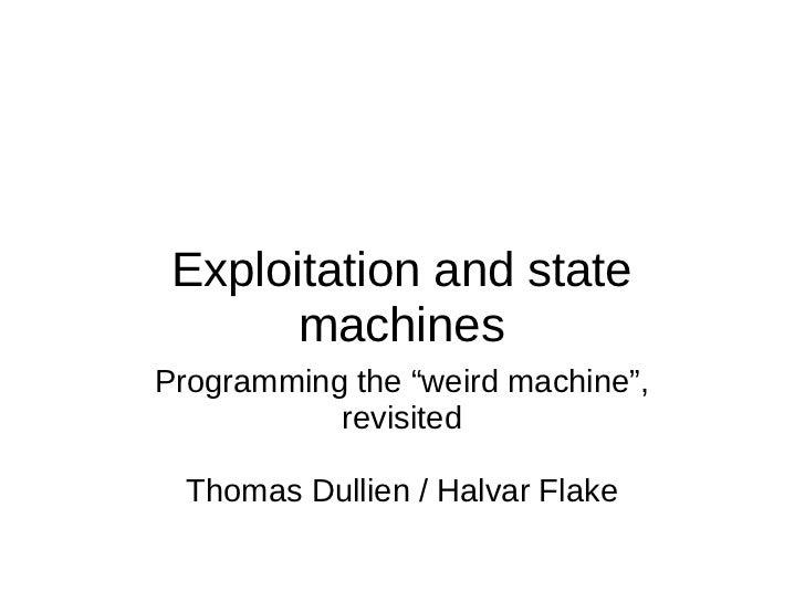 "Exploitation and state       machinesProgramming the ""weird machine"",           revisited  Thomas Dullien / Halvar Flake"