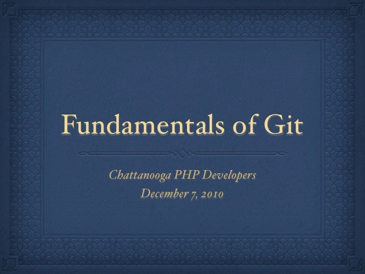 Fundamentals of Git   Chattanooga PHP Developers         December 7, 2010