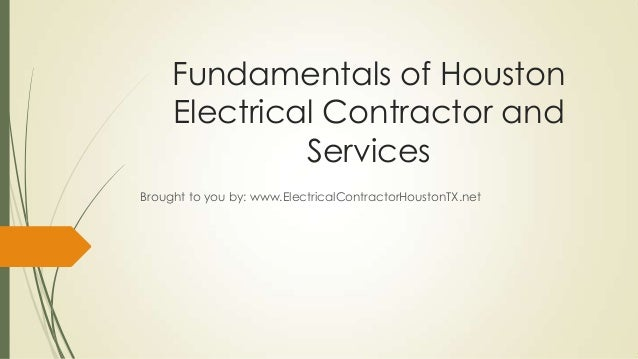 Fundamentals of HoustonElectrical Contractor andServicesBrought to you by: www.ElectricalContractorHoustonTX.net