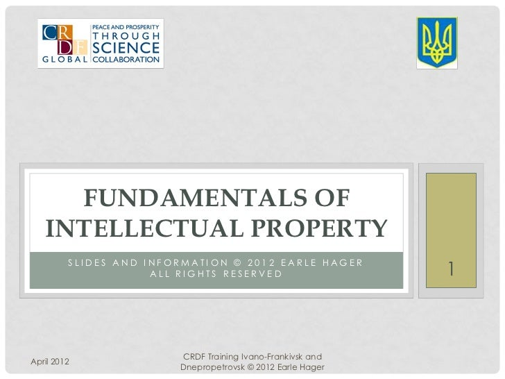 FUNDAMENTALS OF   INTELLECTUAL PROPERTY         SLIDES AND INFORMATION © 2012 EARLE HAGER                     ALL RIGHTS R...