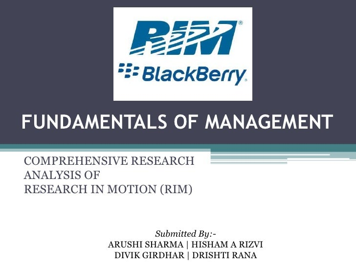FUNDAMENTALS OF MANAGEMENTCOMPREHENSIVE RESEARCHANALYSIS OFRESEARCH IN MOTION (RIM)                     Submitted By:-    ...