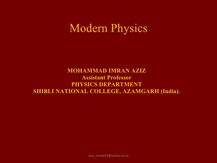 Modern Physics MOHAMMAD IMRAN AZIZ Assistant Professor PHYSICS DEPARTMENT SHIBLI NATIONAL COLLEGE, AZAMGARH (India). [emai...