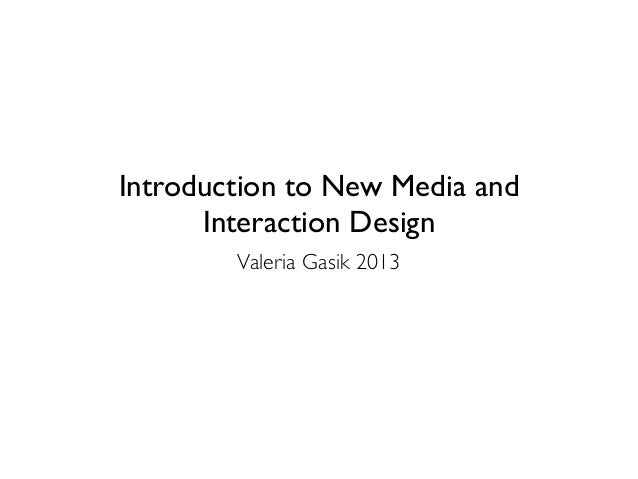 Introduction to New Media and      Interaction Design        Valeria Gasik 2013