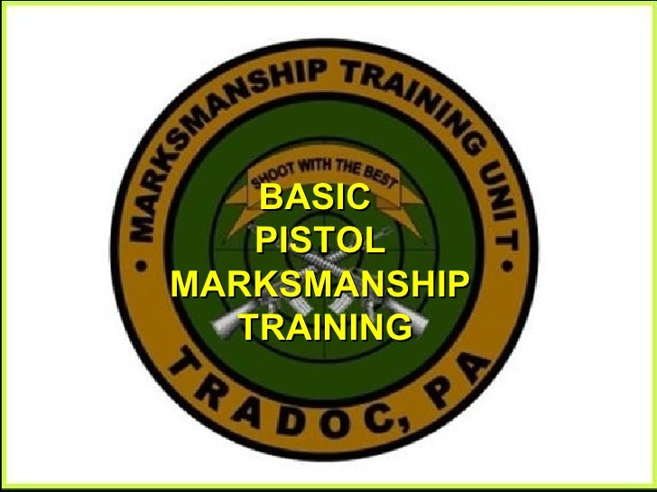 BASIC  PISTOL MARKSMANSHIP TRAINING