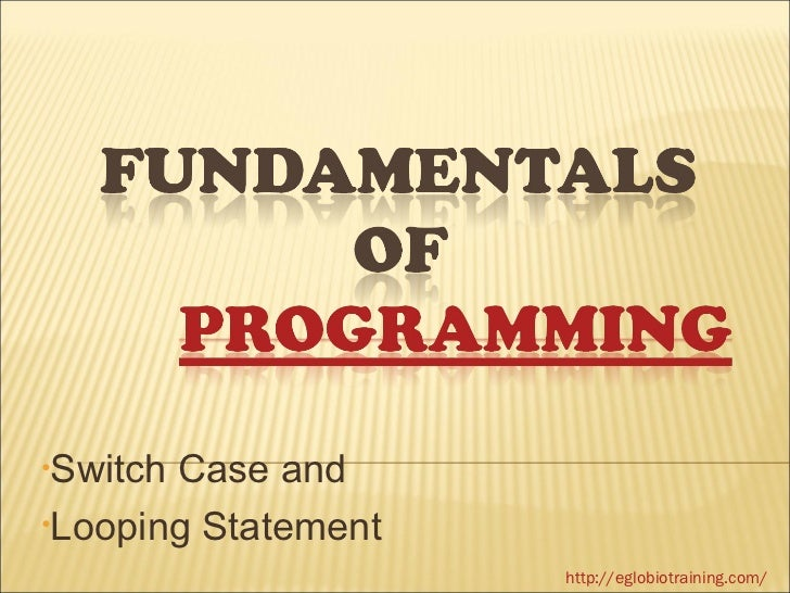 •SwitchCase and•Looping Statement                     http://eglobiotraining.com/