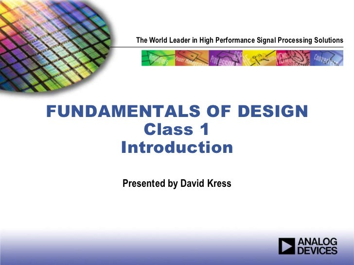The World Leader in High Performance Signal Processing SolutionsFUNDAMENTALS OF DESIGN         Class 1      Introduction  ...