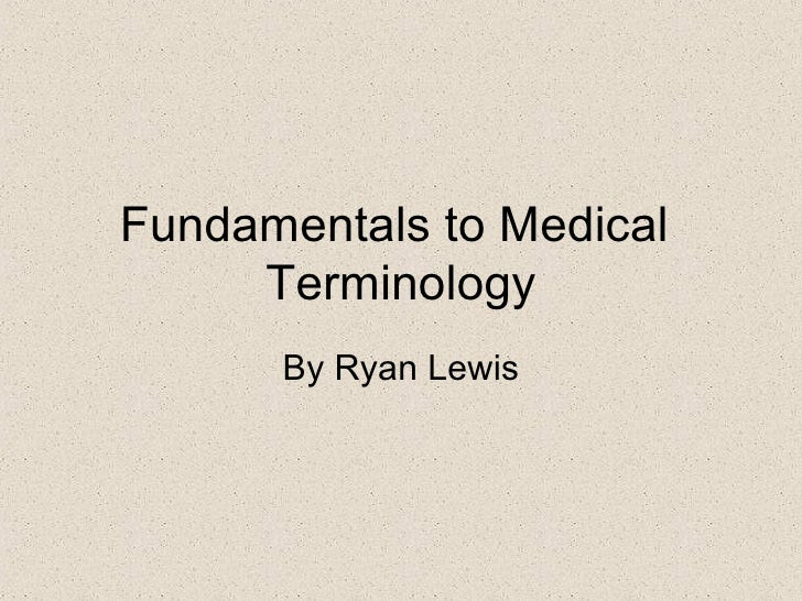 Fundamentals to Medical  Terminology By Ryan Lewis